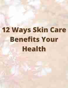 12 Ways Skin Care Benefits Your Health image